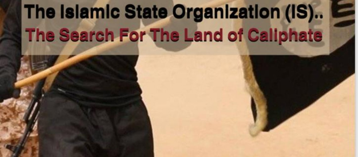 The Islamic State Organization (IS)..The Search For The Land Of Caliphate