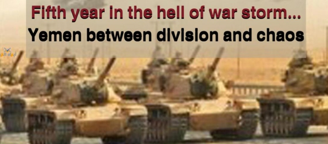 Fifth year in the hell of war storm...Yemen between division and chaos - PDF